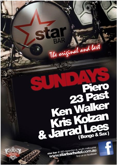 star BAR The original and best  SUNDAYS Piero 23 Past Ken Walker Kris Kolzan & Jarrad Lees (Bongo & Sax)  star bar // 160 clarendon st, south melbourne www.starbarhotel.com.au find us on facebook