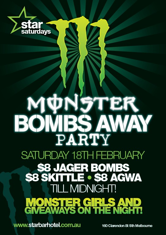 star Saturdays  Monster Bombs Away Party Saturday 18th February $8 Jager Bombs $8 Skittle - $8 Agwa 'Til Midnight!  Monster Girls and Giveaways on the Night!  160 Clarendon St, South Melbourne starsaturdays.com